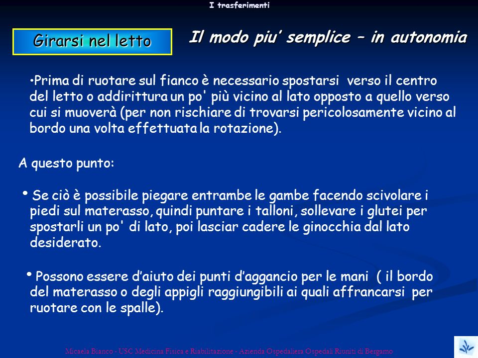 I trasferimenti Micaela Bianco - USC Medicina Fisica e Riabilitazione - Azienda Ospedaliera Ospedali Riuniti di Bergamo Prima di ruotare sul fianco è
