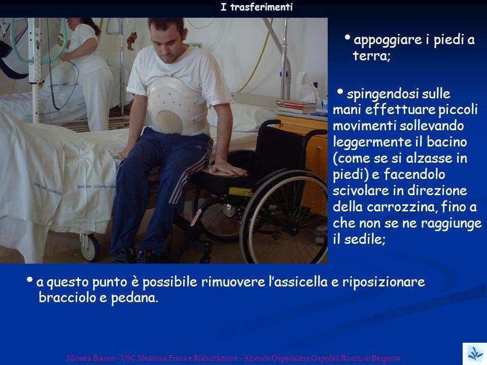 Micaela Bianco - USC Medicina Fisica e Riabilitazione - Azienda Ospedaliera Ospedali Riuniti di Bergamo I trasferimenti appoggiare i piedi a terra; sp