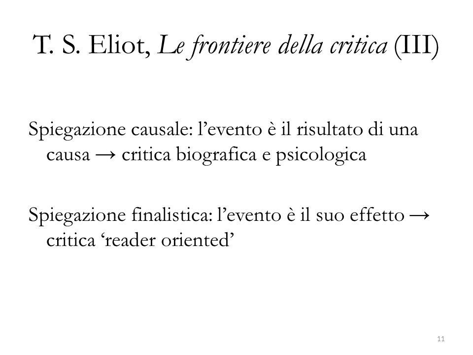 T. S. Eliot, Le frontiere della critica (III) Spiegazione causale: levento è il risultato di una causa critica biografica e psicologica Spiegazione fi