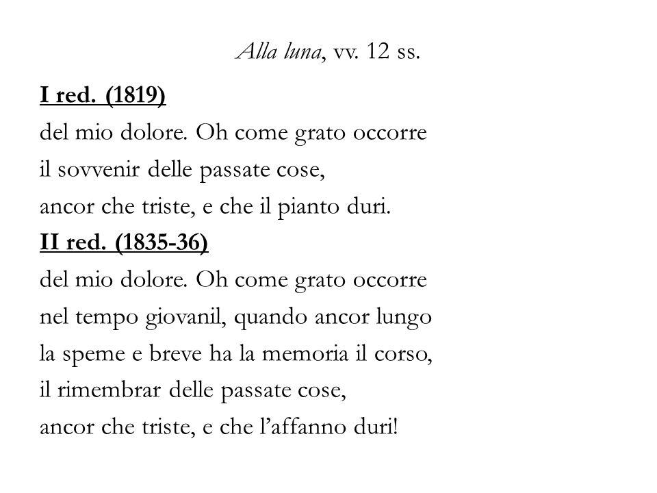 Alla luna, vv.12 ss. I red. (1819) del mio dolore.