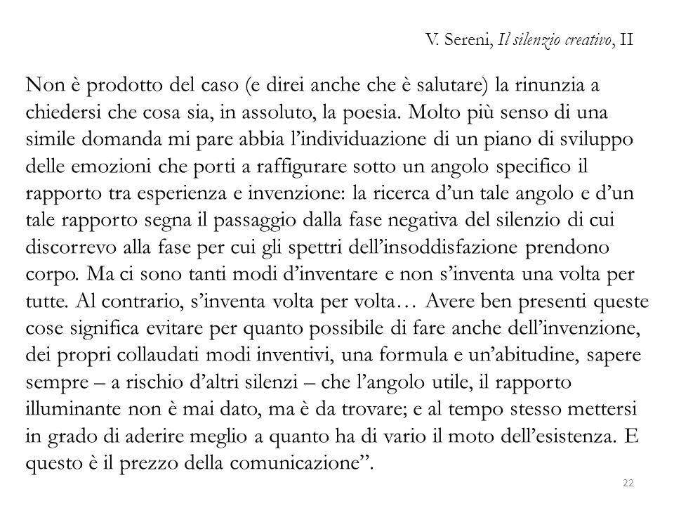 V. Sereni, Il silenzio creativo, II Non è prodotto del caso (e direi anche che è salutare) la rinunzia a chiedersi che cosa sia, in assoluto, la poesi