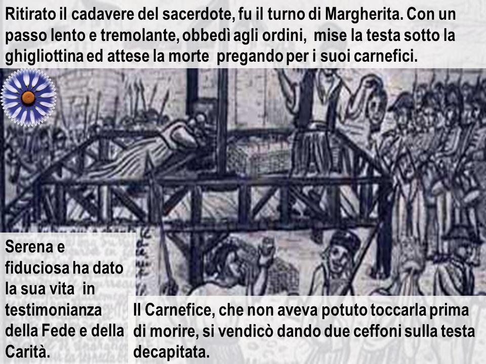 Prima fu decapitato il sacerdote. Lei assistette alla sua morte, serena, vicina alla ghigliottina, come Maria ai piedi della Croce. Un soldato tentò d