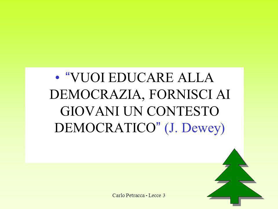 VUOI EDUCARE ALLA DEMOCRAZIA, FORNISCI AI GIOVANI UN CONTESTO DEMOCRATICO (J. Dewey) Carlo Petracca - Lecce 3