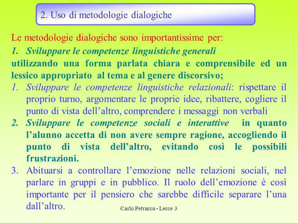 2. Uso di metodologie dialogiche Le metodologie dialogiche sono importantissime per: 1.Sviluppare le competenze linguistiche generali utilizzando una