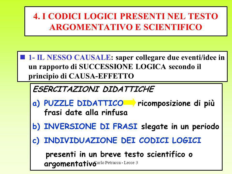 4. I CODICI LOGICI PRESENTI NEL TESTO ARGOMENTATIVO E SCIENTIFICO 1- IL NESSO CAUSALE: saper collegare due eventi/idee in un rapporto di SUCCESSIONE L