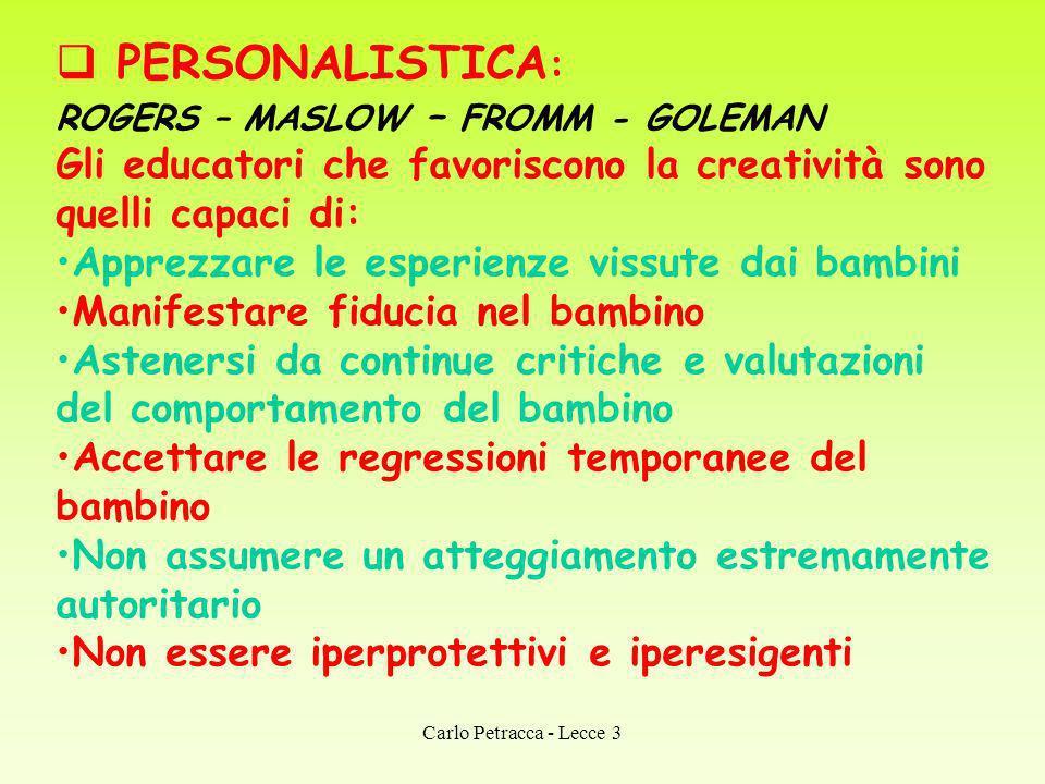 PERSONALISTICA : ROGERS – MASLOW – FROMM - GOLEMAN Gli educatori che favoriscono la creatività sono quelli capaci di: Apprezzare le esperienze vissute