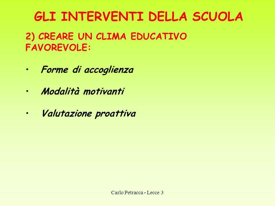 GLI INTERVENTI DELLA SCUOLA 2) CREARE UN CLIMA EDUCATIVO FAVOREVOLE: Forme di accoglienza Modalità motivanti Valutazione proattiva Carlo Petracca - Le
