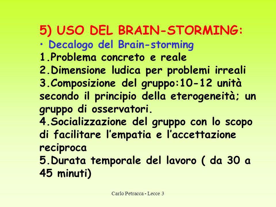 5) USO DEL BRAIN-STORMING: Decalogo del Brain-storming 1.Problema concreto e reale 2.Dimensione ludica per problemi irreali 3.Composizione del gruppo: