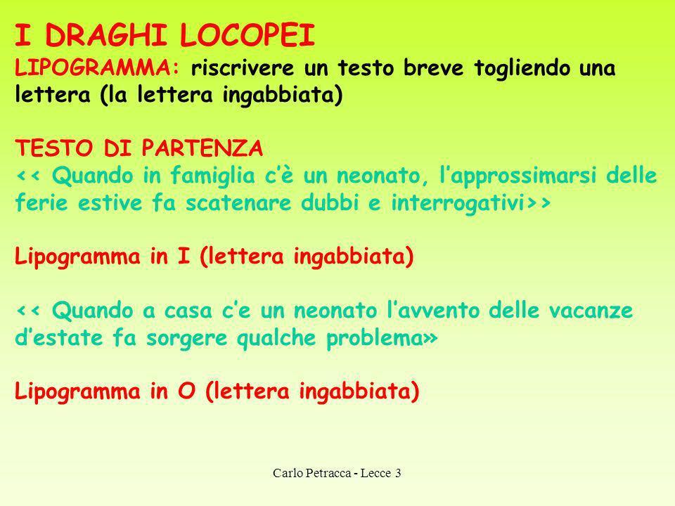 I DRAGHI LOCOPEI LIPOGRAMMA: riscrivere un testo breve togliendo una lettera (la lettera ingabbiata) TESTO DI PARTENZA > Lipogramma in I (lettera inga