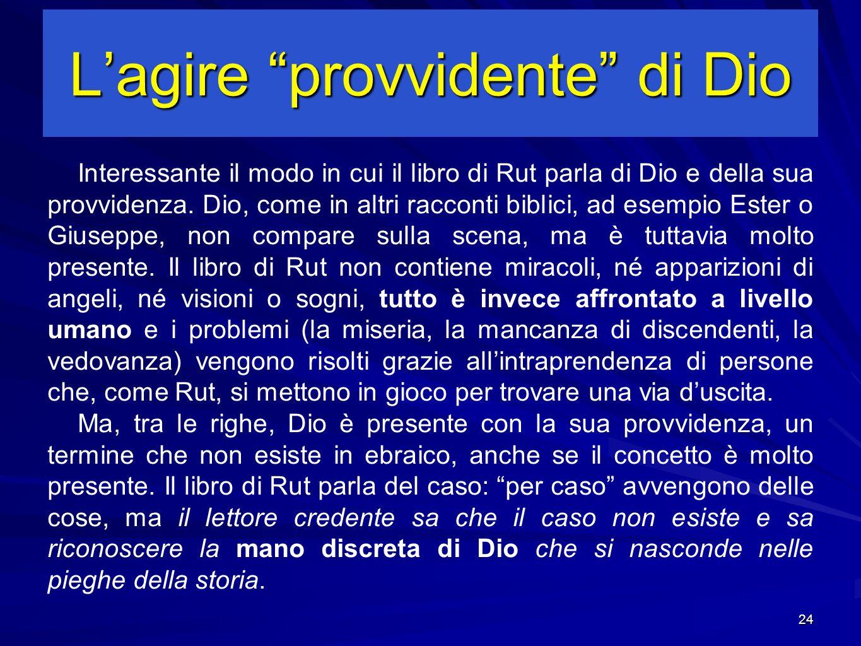 24 Lagire provvidente di Dio Interessante il modo in cui il libro di Rut parla di Dio e della sua provvidenza.