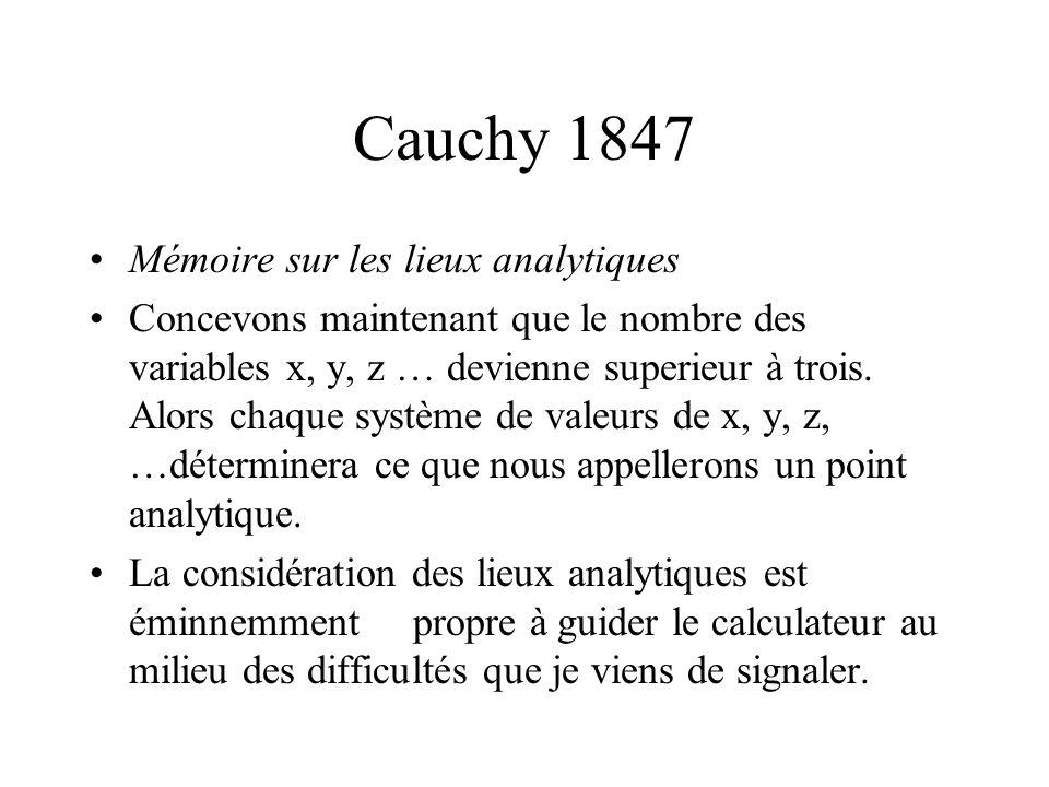 Cauchy 1847 Mémoire sur les lieux analytiques Concevons maintenant que le nombre des variables x, y, z … devienne superieur à trois. Alors chaque syst