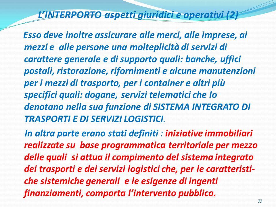 LINTERPORTO aspetti giuridici e operativi (2) Esso deve inoltre assicurare alle merci, alle imprese, ai mezzi e alle persone una molteplicità di servi
