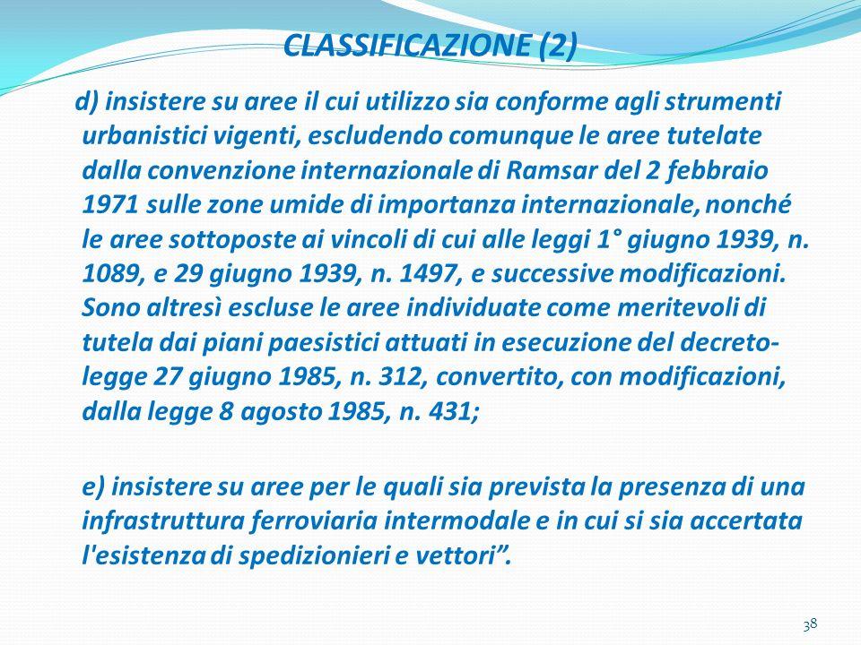 CLASSIFICAZIONE (2) d) insistere su aree il cui utilizzo sia conforme agli strumenti urbanistici vigenti, escludendo comunque le aree tutelate dalla c