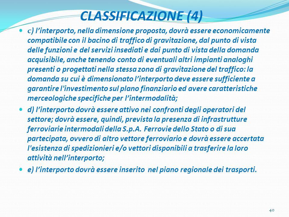 CLASSIFICAZIONE (4) c) linterporto, nella dimensione proposta, dovrà essere economicamente compatibile con il bacino di traffico di gravitazione, dal