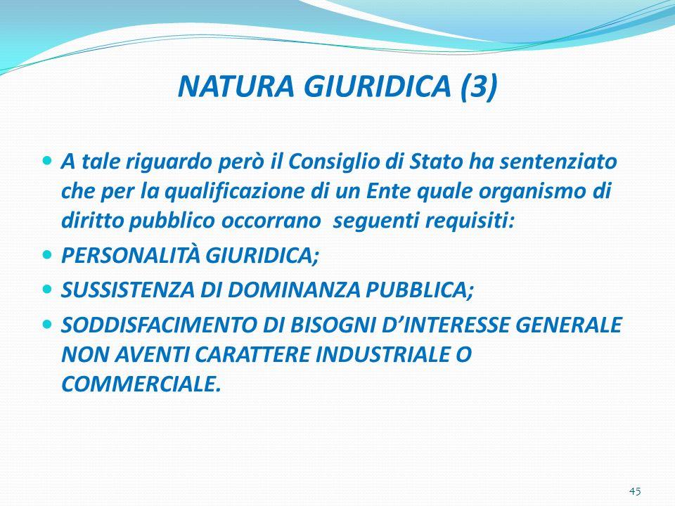 NATURA GIURIDICA (3) A tale riguardo però il Consiglio di Stato ha sentenziato che per la qualificazione di un Ente quale organismo di diritto pubblic