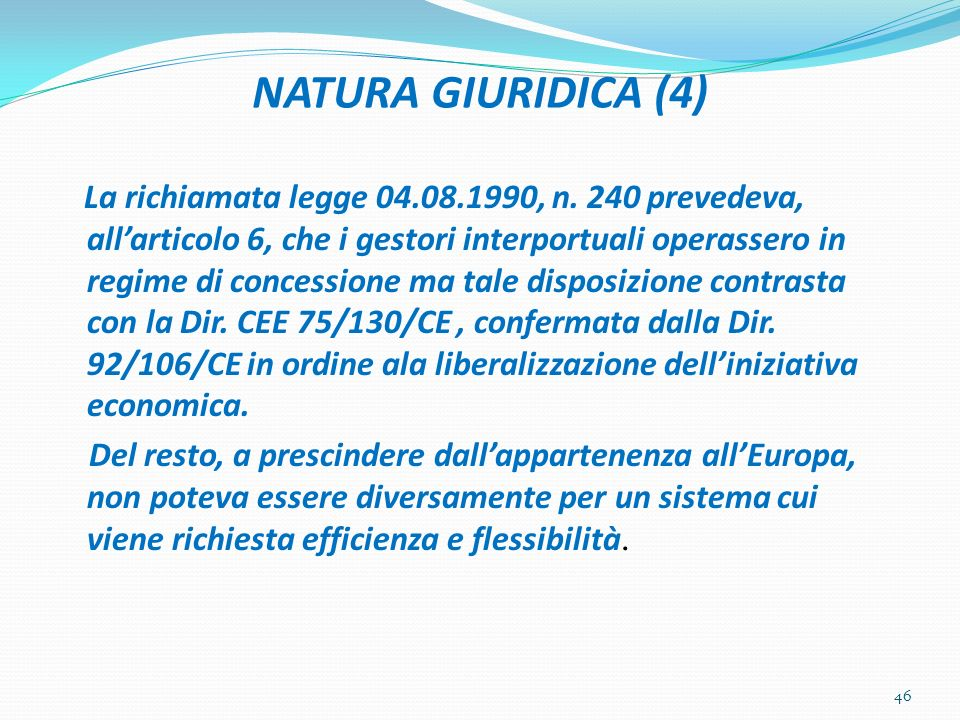 NATURA GIURIDICA (4) La richiamata legge 04.08.1990, n. 240 prevedeva, allarticolo 6, che i gestori interportuali operassero in regime di concessione