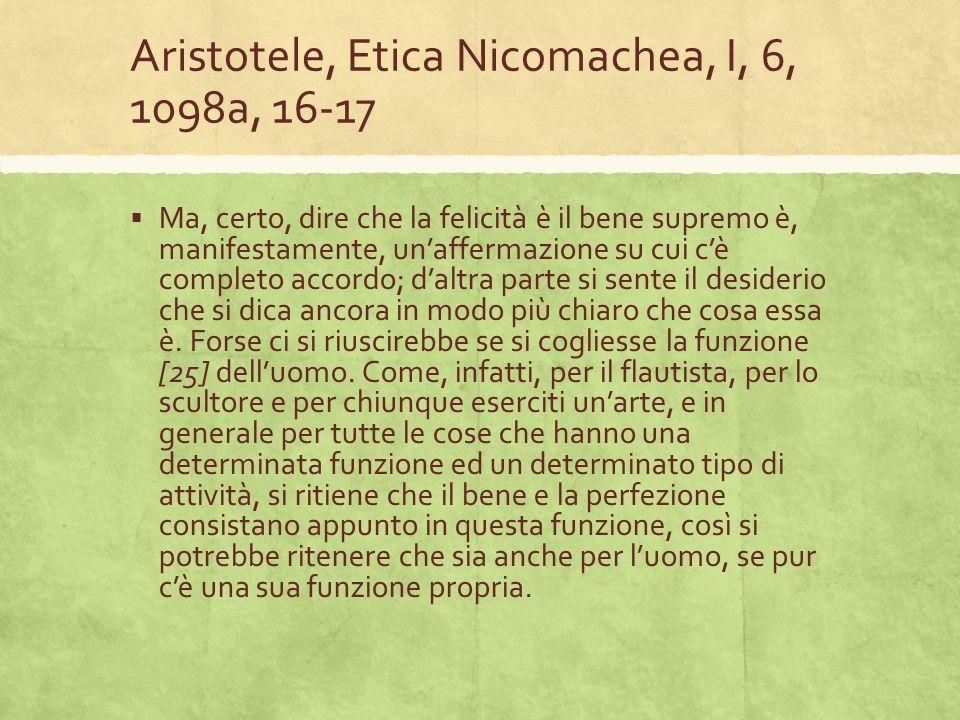 Aristotele, Etica Nicomachea, I, 6, 1098a, 16-17 Ma, certo, dire che la felicità è il bene supremo è, manifestamente, unaffermazione su cui cè complet