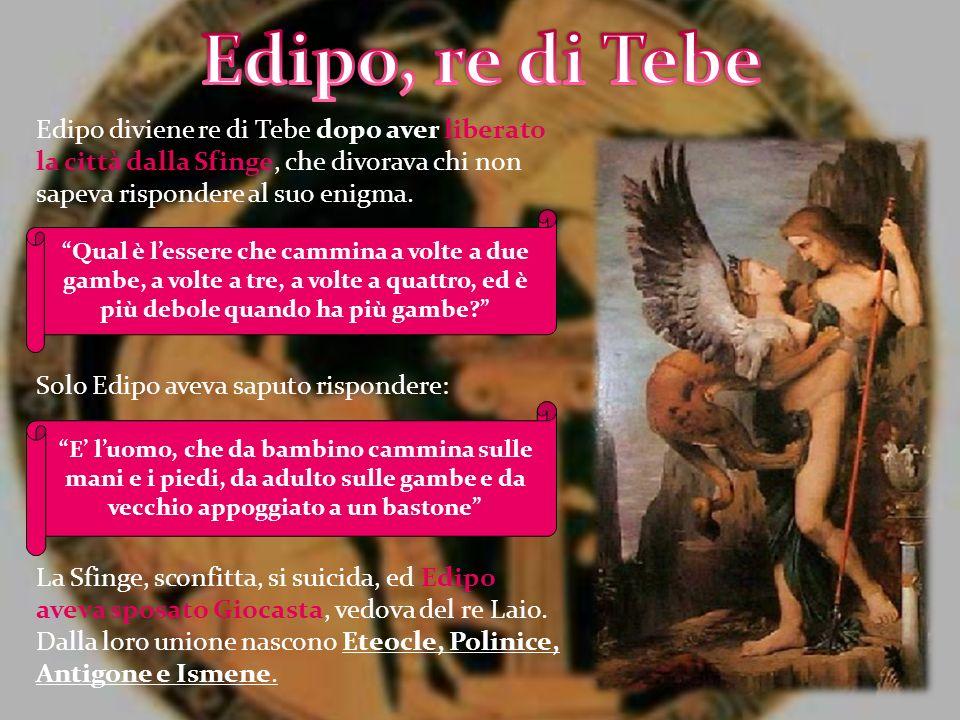 Edipo diviene re di Tebe dopo aver liberato la città dalla Sfinge, che divorava chi non sapeva rispondere al suo enigma. Solo Edipo aveva saputo rispo
