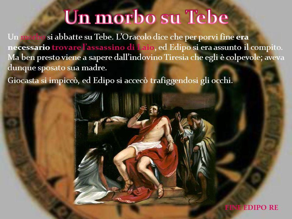 Un morbo si abbatte su Tebe. LOracolo dice che per porvi fine era necessario trovare lassassino di Laio, ed Edipo si era assunto il compito. Ma ben pr