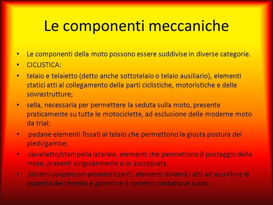 Le componenti meccaniche Le componenti della moto possono essere suddivise in diverse categorie. CICLISTICA: telaio e telaietto (detto anche sottotela