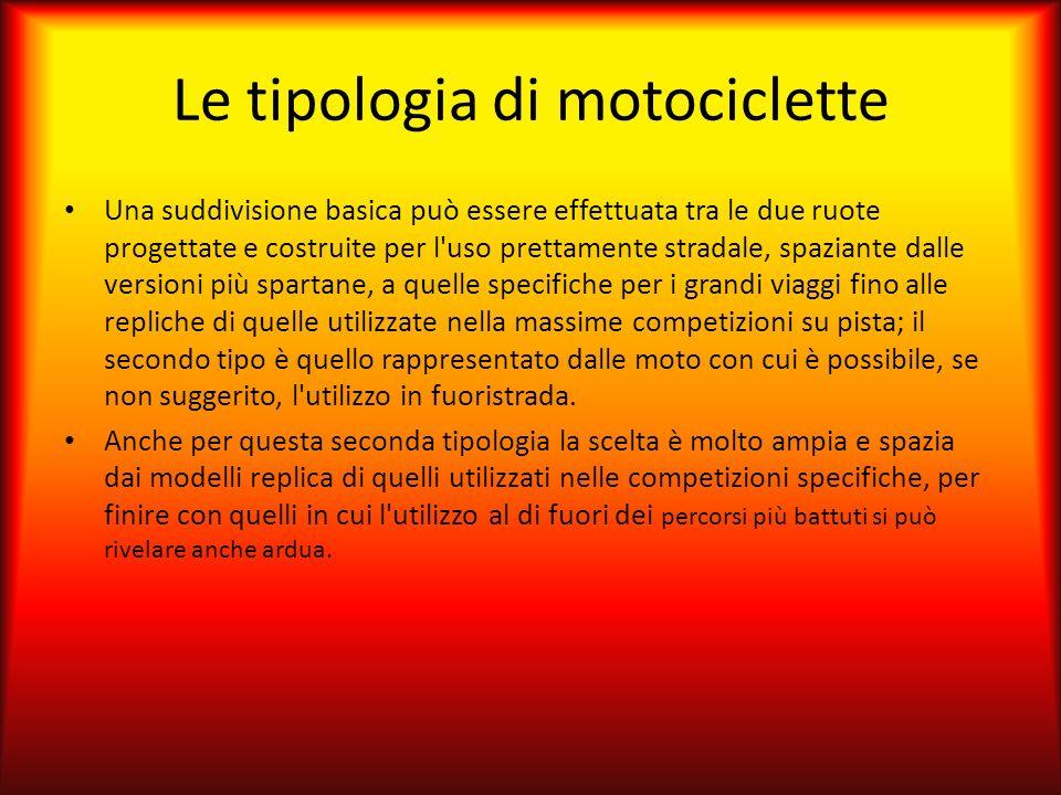 Le tipologia di motociclette Una suddivisione basica può essere effettuata tra le due ruote progettate e costruite per l'uso prettamente stradale, spa