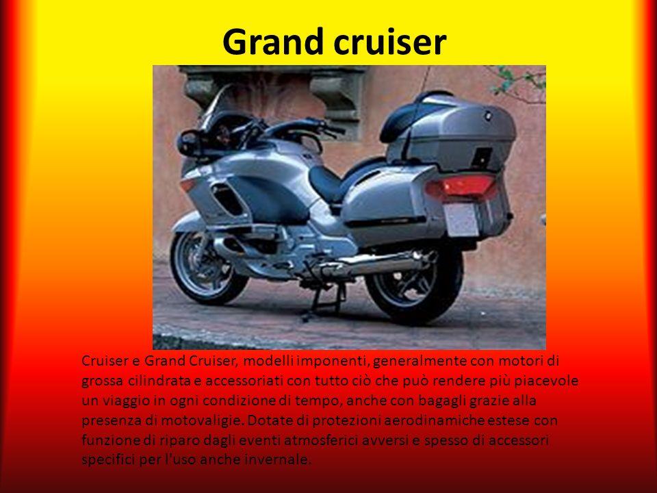 Grand cruiser Cruiser e Grand Cruiser, modelli imponenti, generalmente con motori di grossa cilindrata e accessoriati con tutto ciò che può rendere pi