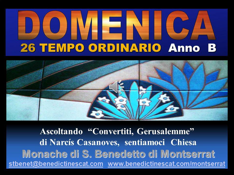 26 TEMPO ORDINARIO Anno B Regina Ascoltando Convertiti, Gerusalemme di Narcís Casanoves, sentiamoci Chiesa Monache di S.