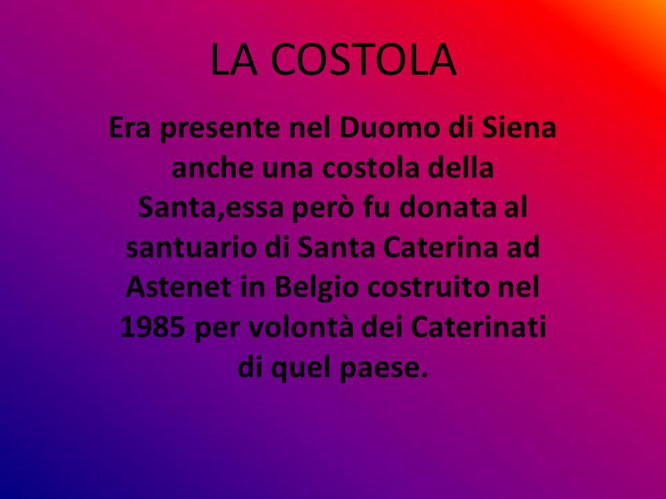 LA COSTOLA Era presente nel Duomo di Siena anche una costola della Santa,essa però fu donata al santuario di Santa Caterina ad Astenet in Belgio costr