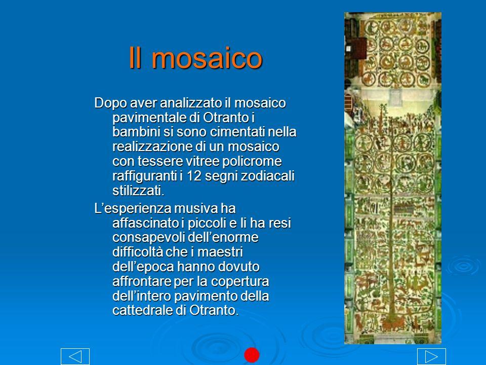 Il mosaico Dopo aver analizzato il mosaico pavimentale di Otranto i bambini si sono cimentati nella realizzazione di un mosaico con tessere vitree pol