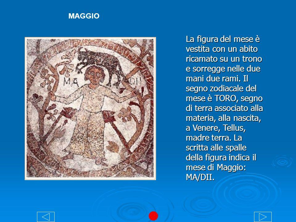 MAGGIO La figura del mese è vestita con un abito ricamato su un trono e sorregge nelle due mani due rami. Il segno zodiacale del mese è TORO, segno di