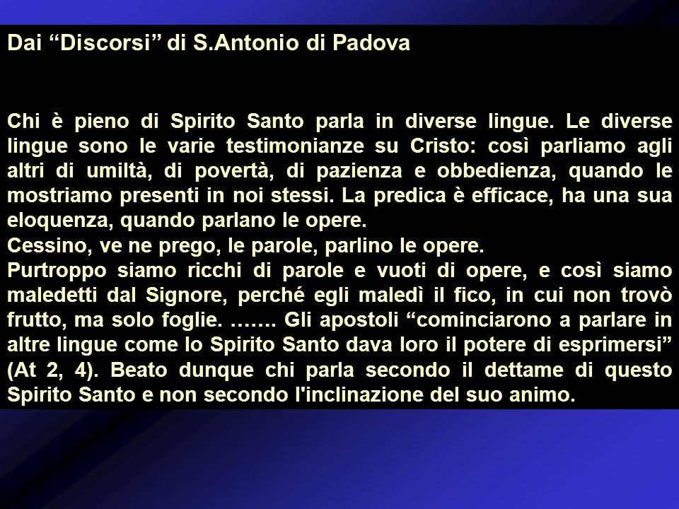 Dai Discorsi di S.Antonio di Padova Chi è pieno di Spirito Santo parla in diverse lingue. Le diverse lingue sono le varie testimonianze su Cristo: cos