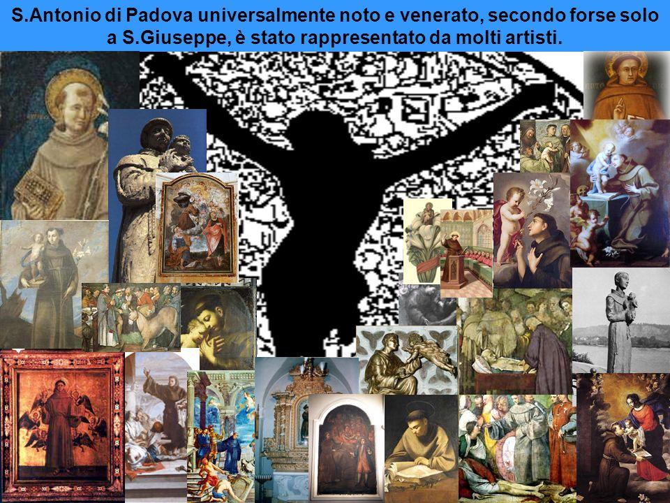 S.Antonio di Padova universalmente noto e venerato, secondo forse solo a S.Giuseppe, è stato rappresentato da molti artisti.
