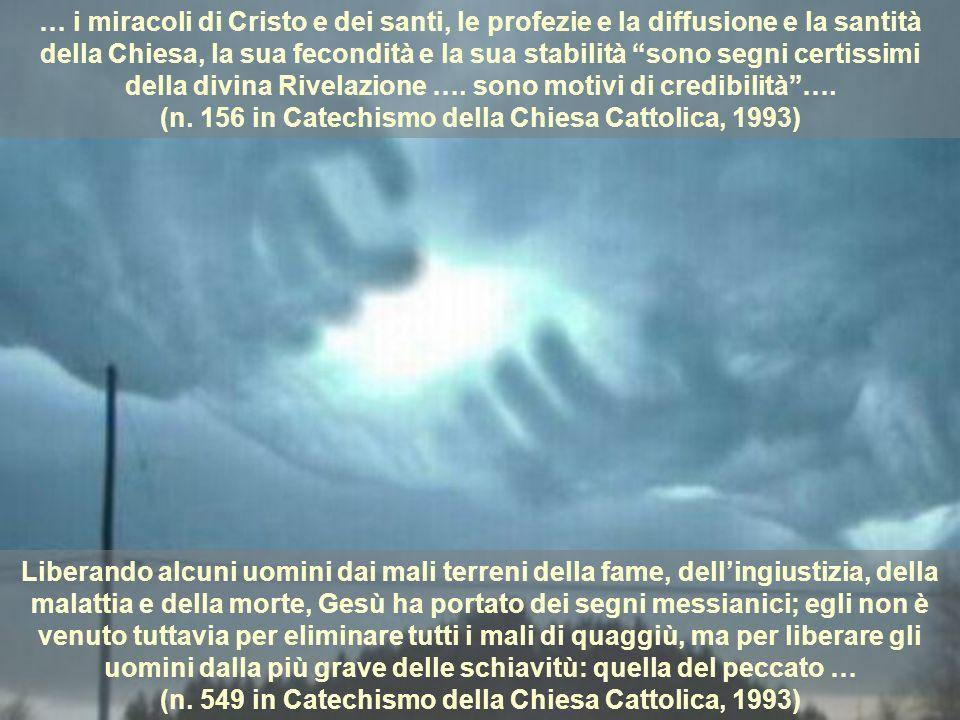 … i miracoli di Cristo e dei santi, le profezie e la diffusione e la santità della Chiesa, la sua fecondità e la sua stabilità sono segni certissimi d