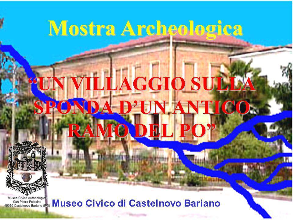 UN VILLAGGIO SULLA SPONDA DUN ANTICO RAMO DEL PO Mostra Archeologica Museo Civico di Castelnovo Bariano