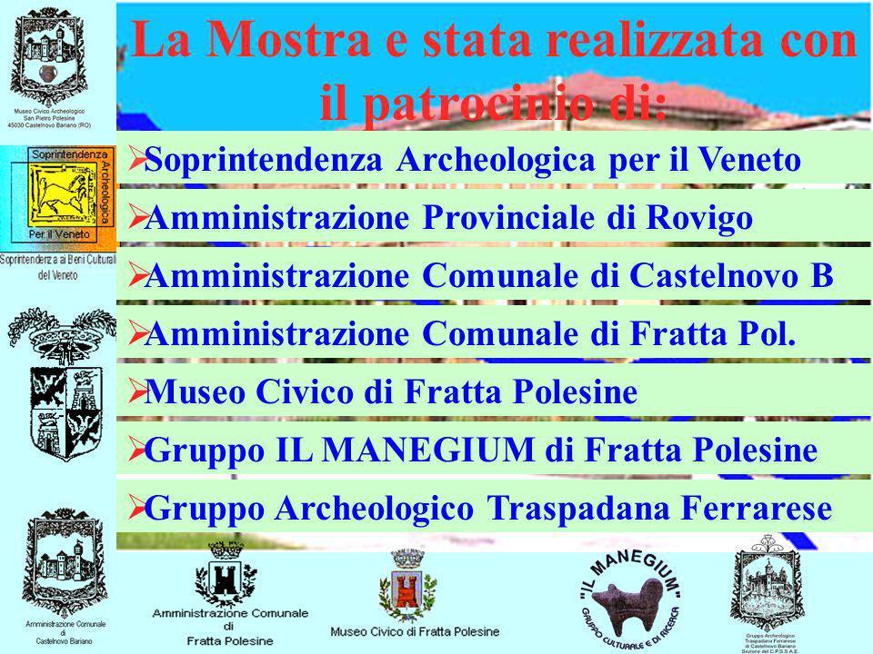 La Mostra e stata realizzata con il patrocinio di: Soprintendenza Archeologica per il Veneto Amministrazione Provinciale di Rovigo Amministrazione Com
