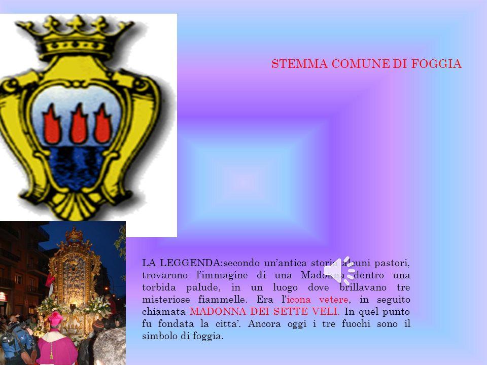 STEMMA COMUNE DI FOGGIA LA LEGGENDA:secondo unantica storia alcuni pastori, trovarono limmagine di una Madonna dentro una torbida palude, in un luogo dove brillavano tre misteriose fiammelle.