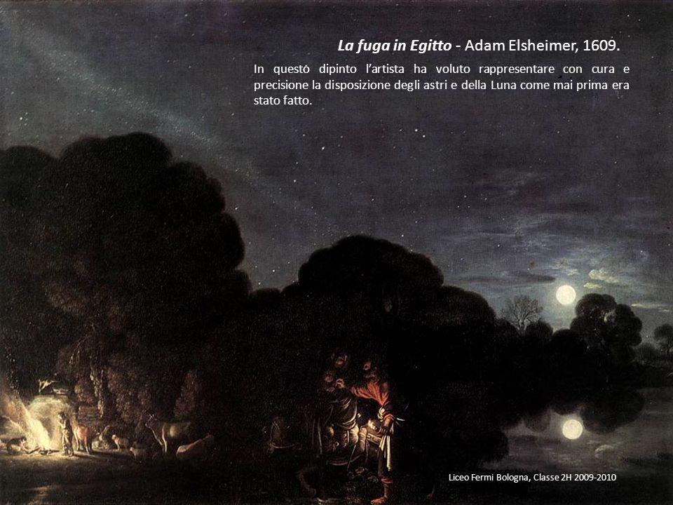 La fuga in Egitto - Adam Elsheimer, 1609. In questo dipinto lartista ha voluto rappresentare con cura e precisione la disposizione degli astri e della