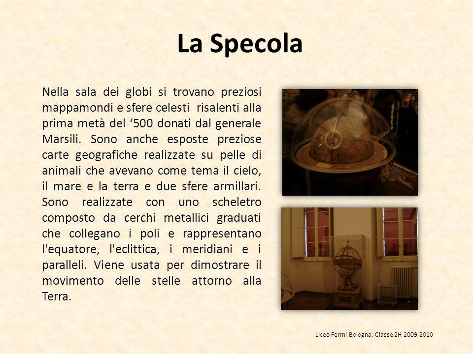 Nella sala dei globi si trovano preziosi mappamondi e sfere celesti risalenti alla prima metà del 500 donati dal generale Marsili.