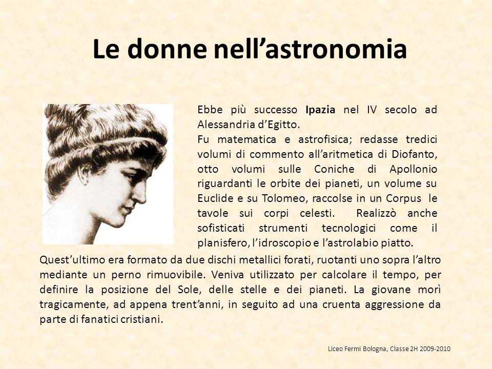 Ebbe più successo Ipazia nel IV secolo ad Alessandria dEgitto. Fu matematica e astrofisica; redasse tredici volumi di commento allaritmetica di Diofan