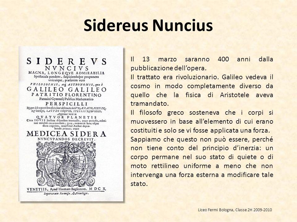 Sidereus Nuncius Il 13 marzo saranno 400 anni dalla pubblicazione dellopera. Il trattato era rivoluzionario. Galileo vedeva il cosmo in modo completam