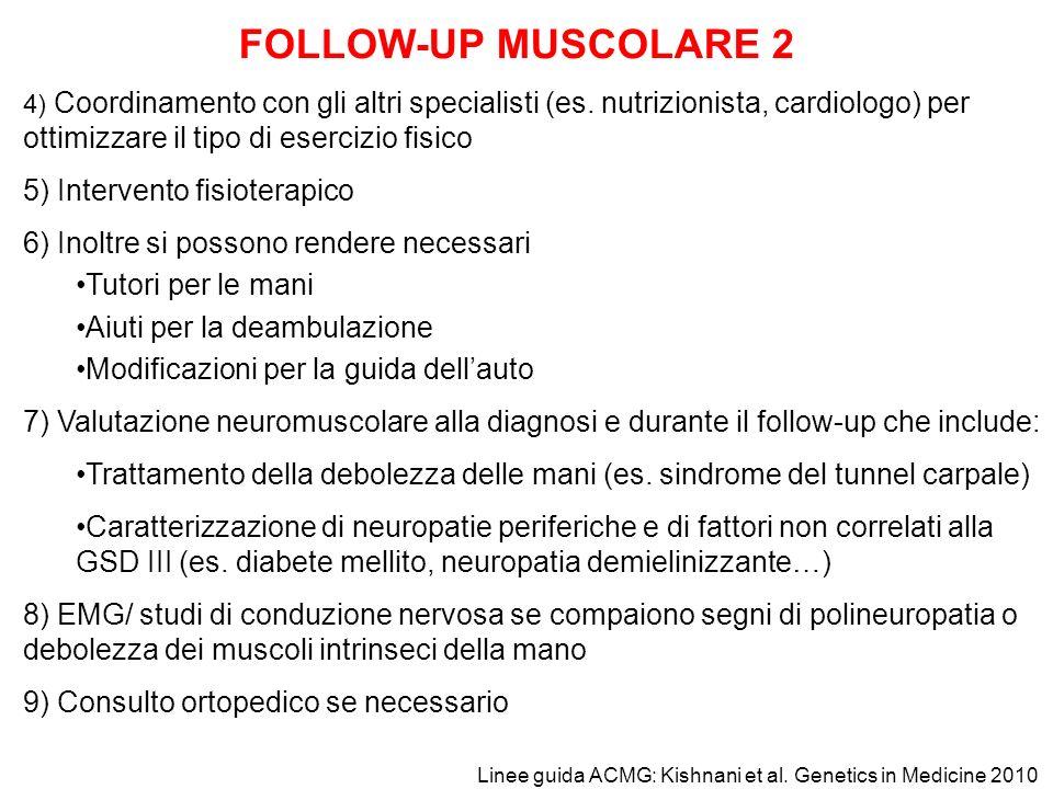FOLLOW-UP MUSCOLARE 2 4) Coordinamento con gli altri specialisti (es. nutrizionista, cardiologo) per ottimizzare il tipo di esercizio fisico 5) Interv