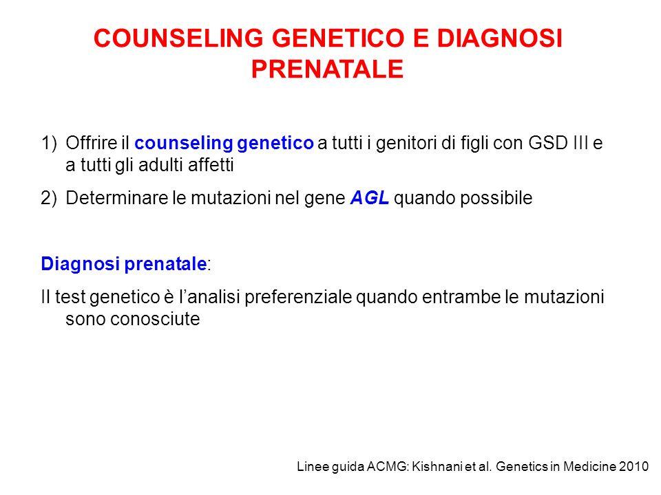 COUNSELING GENETICO E DIAGNOSI PRENATALE 1)Offrire il counseling genetico a tutti i genitori di figli con GSD III e a tutti gli adulti affetti 2)Deter