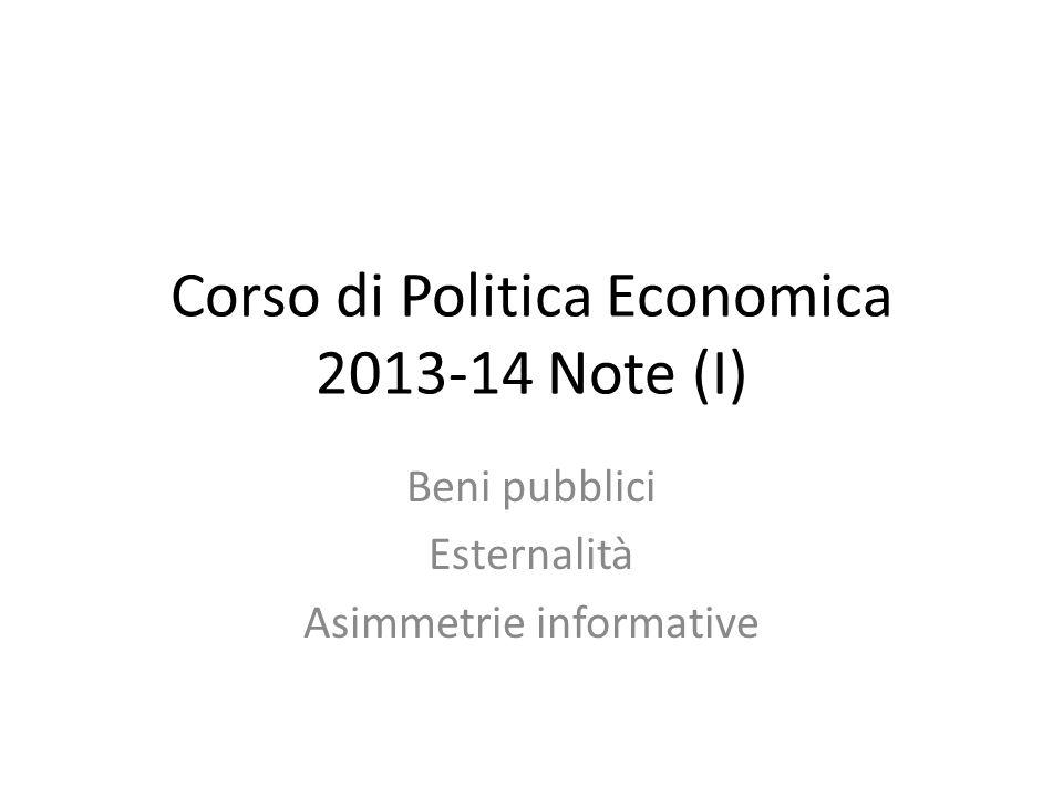 Corso di Politica Economica 2013-14 Note (I) Beni pubblici Esternalità Asimmetrie informative
