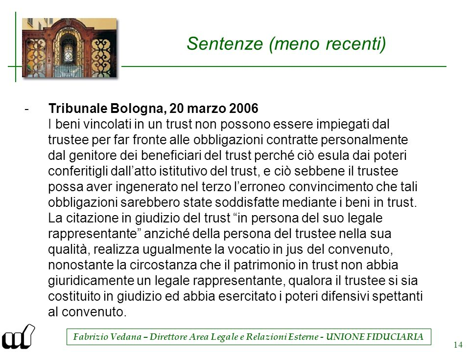 Fabrizio Vedana – Direttore Area Legale e Relazioni Esterne - UNIONE FIDUCIARIA 14 Sentenze (meno recenti) -Tribunale Bologna, 20 marzo 2006 I beni vi