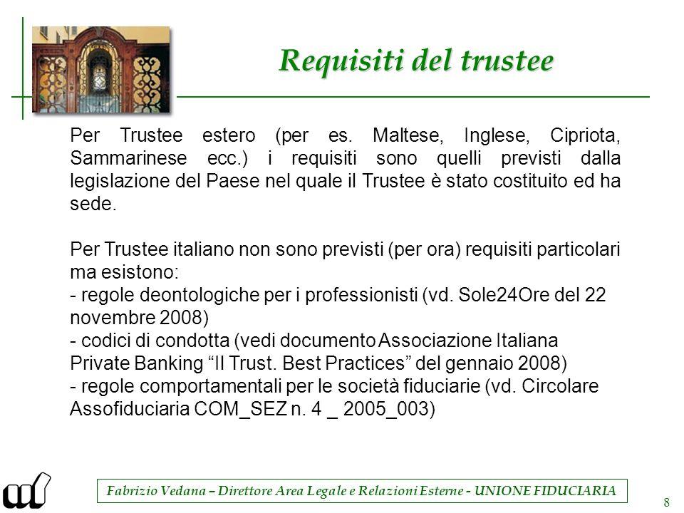 Fabrizio Vedana – Direttore Area Legale e Relazioni Esterne - UNIONE FIDUCIARIA 8 Requisiti del trustee Per Trustee estero (per es. Maltese, Inglese,