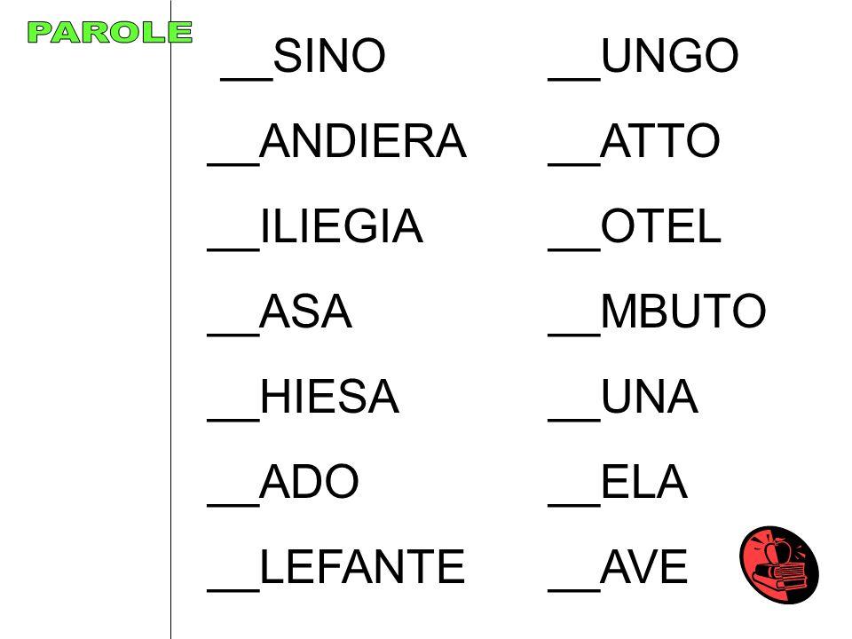 __SINO__UNGO __ANDIERA__ATTO __ILIEGIA__OTEL __ASA__MBUTO __HIESA__UNA __ADO__ELA __LEFANTE__AVE