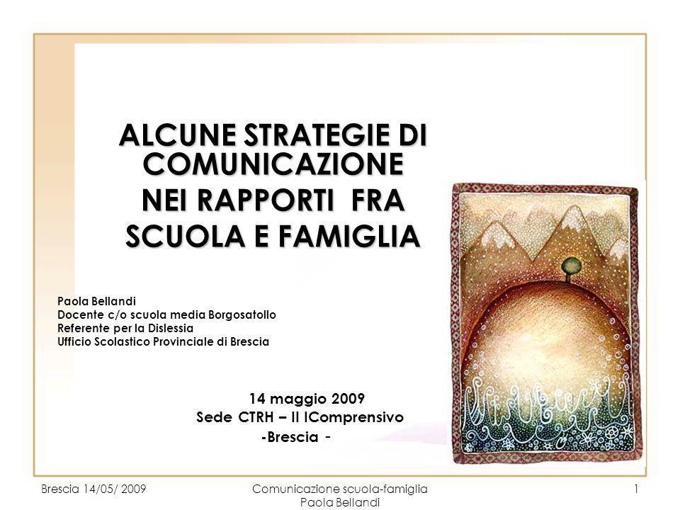 Brescia 14/05/ 2009Comunicazione scuola-famiglia Paola Bellandi 2 Programma PRIMA PARTE: RELAZIONE SULLA COMUNICAZIONE DOMANDE APERTE SECONDA PARTE: DOMANDE APERTE