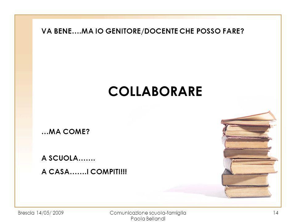 Brescia 14/05/ 2009Comunicazione scuola-famiglia Paola Bellandi 15 PER RIASSUMERE….