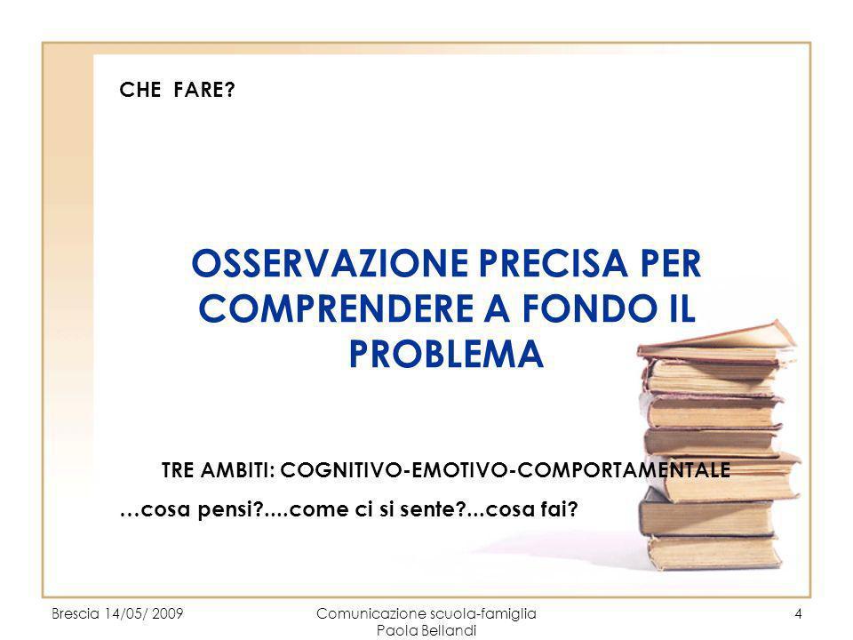 Brescia 14/05/ 2009Comunicazione scuola-famiglia Paola Bellandi 5 CHE FARE.
