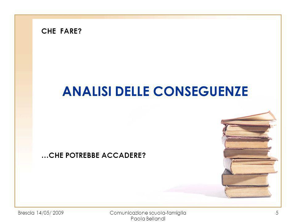 Brescia 14/05/ 2009Comunicazione scuola-famiglia Paola Bellandi 6 CHE FARE.